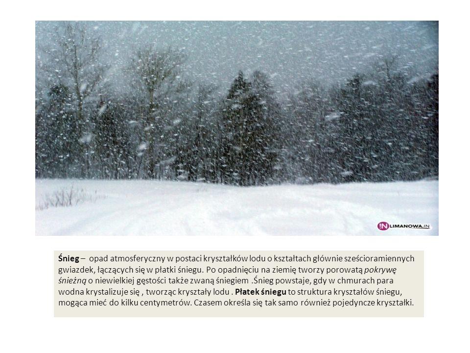 Śnieg – opad atmosferyczny w postaci kryształków lodu o kształtach głównie sześcioramiennych gwiazdek, łączących się w płatki śniegu.