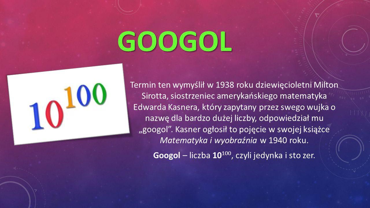 Googol – liczba 10100, czyli jedynka i sto zer.