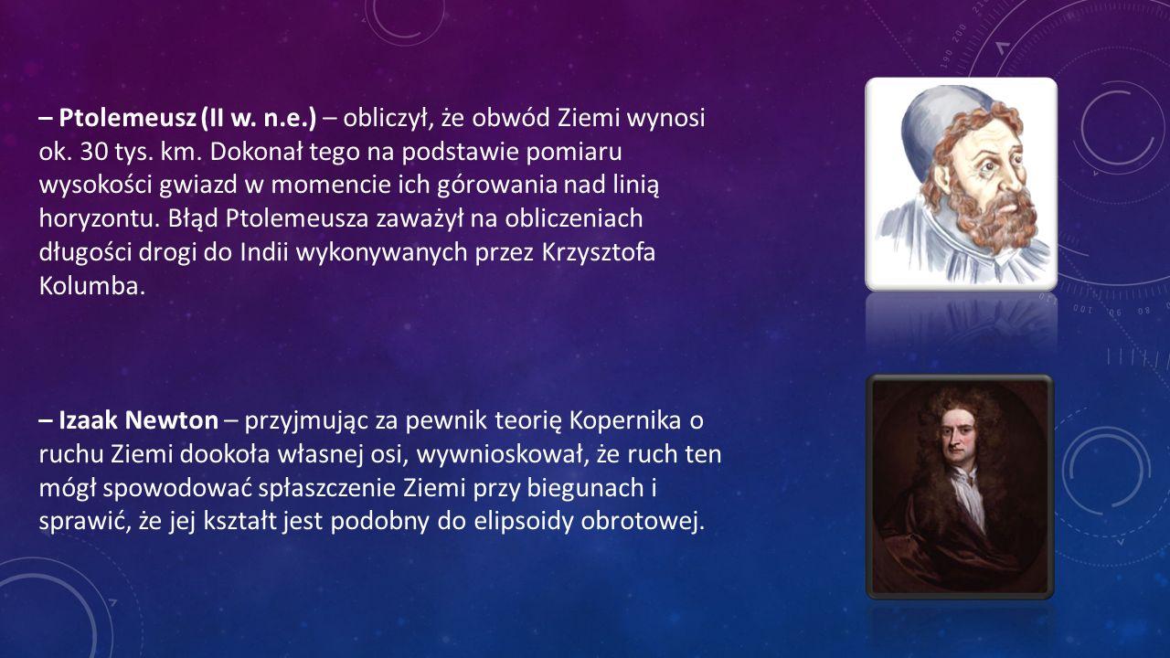 – Ptolemeusz (II w. n. e. ) – obliczył, że obwód Ziemi wynosi ok