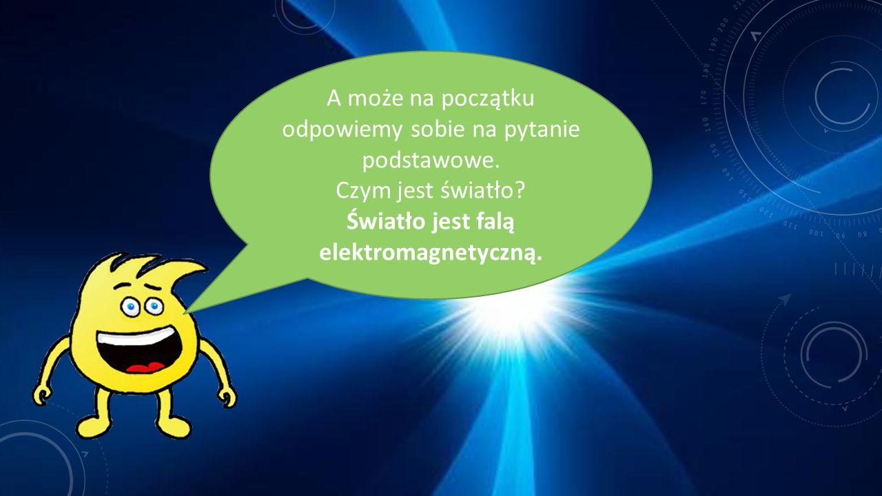 Światło jest falą elektromagnetyczną.