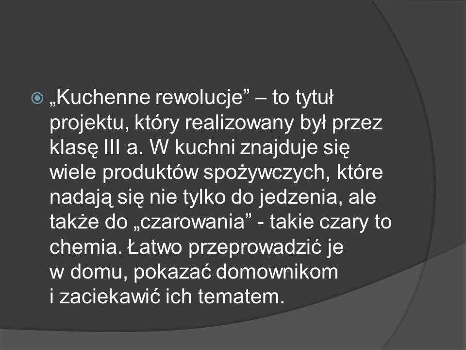 """""""Kuchenne rewolucje – to tytuł projektu, który realizowany był przez klasę III a."""