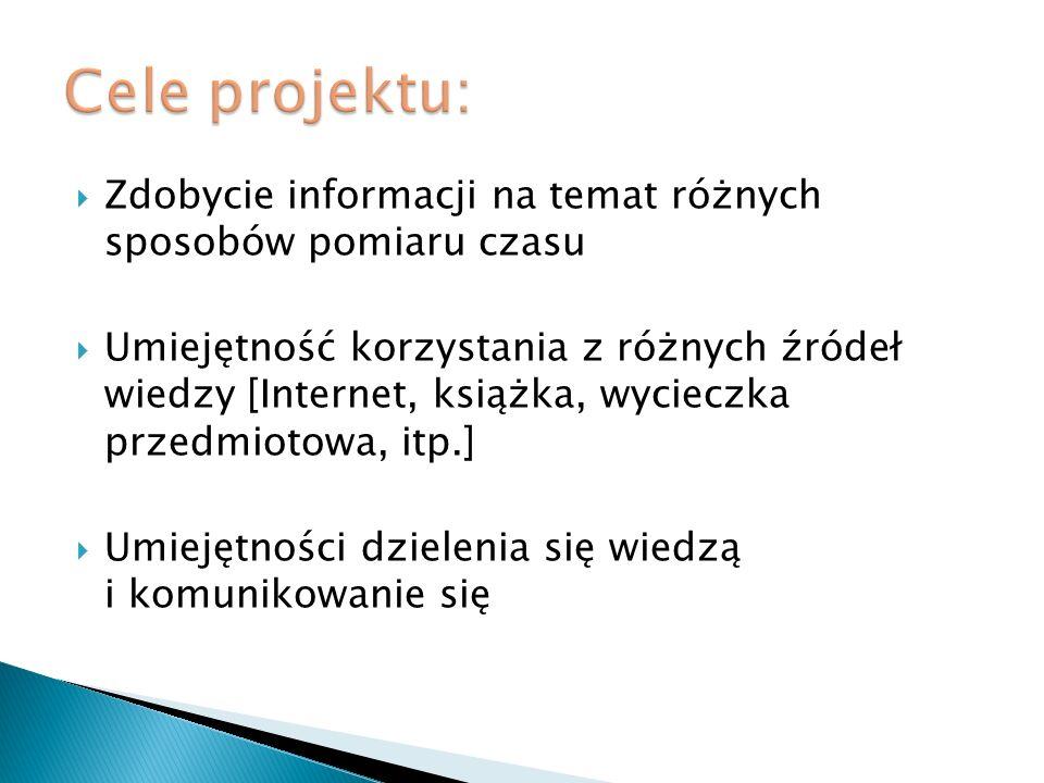 Cele projektu: Zdobycie informacji na temat różnych sposobów pomiaru czasu.