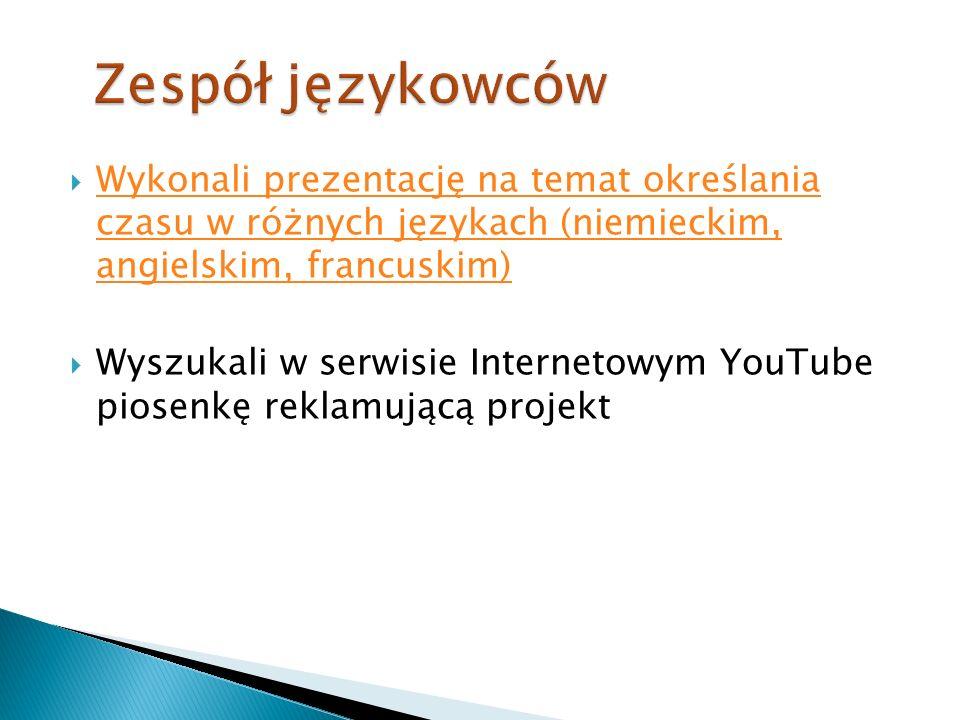 Zespół językowców Wykonali prezentację na temat określania czasu w różnych językach (niemieckim, angielskim, francuskim)