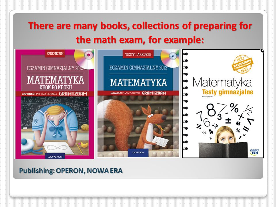 There are many books, collections of preparing for the math exam, for example: