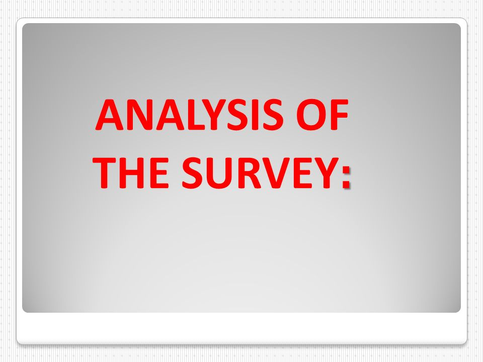 ANALYSIS OF THE SURVEY: