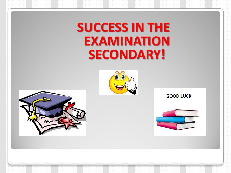 SUCCESS IN THE EXAMINATION SECONDARY!