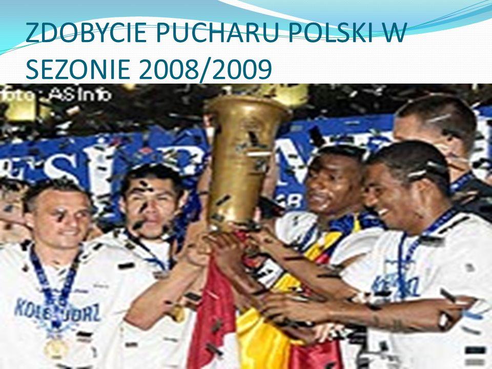ZDOBYCIE PUCHARU POLSKI W SEZONIE 2008/2009