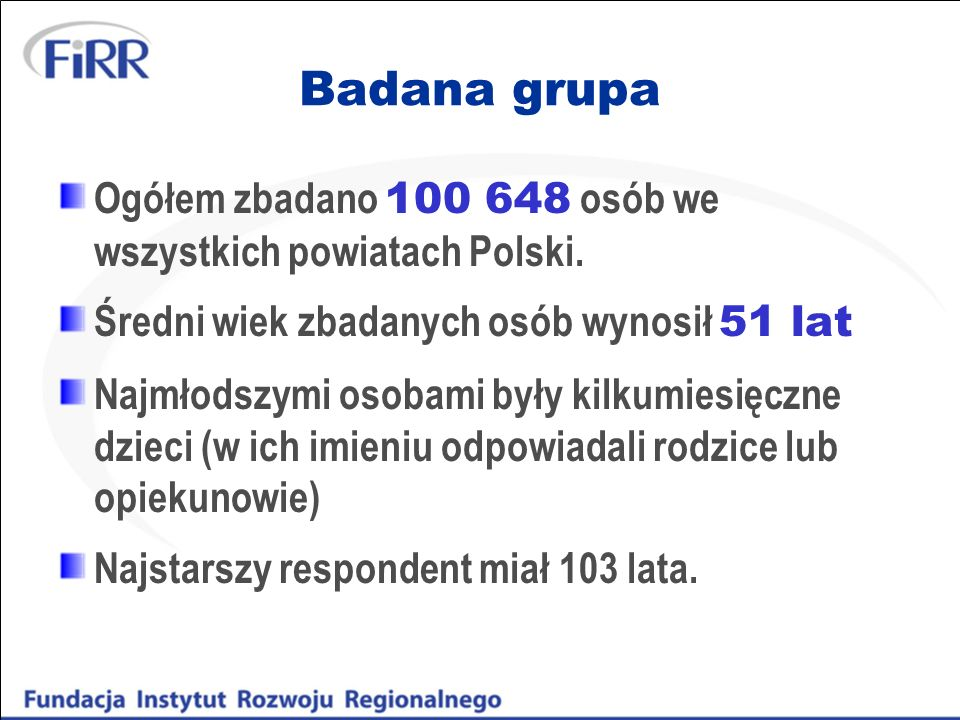 Badana grupaOgółem zbadano 100 648 osób we wszystkich powiatach Polski. Średni wiek zbadanych osób wynosił 51 lat.