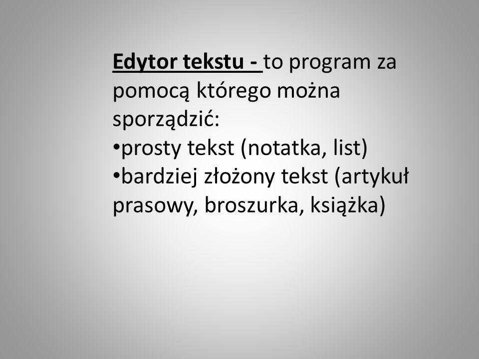 Edytor tekstu - to program za pomocą którego można sporządzić: