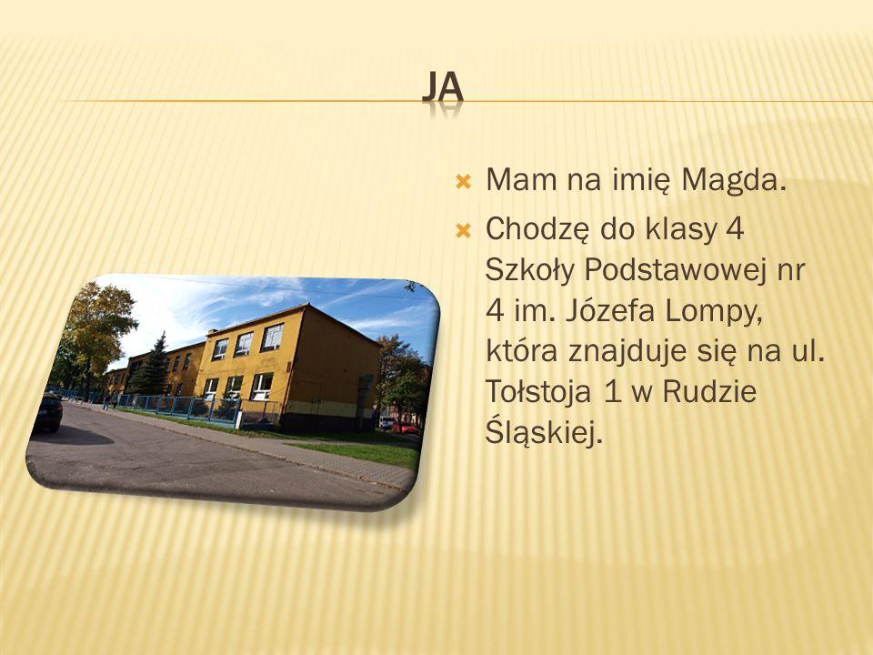 JaMam na imię Magda.Chodzę do klasy 4 Szkoły Podstawowej nr 4 im.