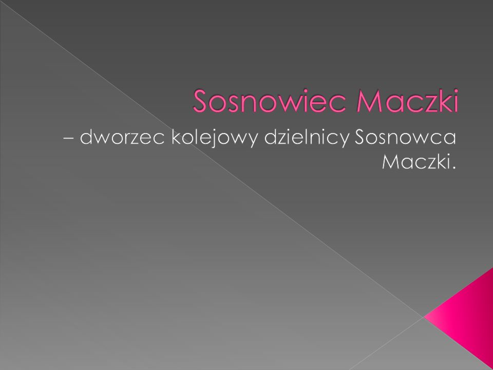 – dworzec kolejowy dzielnicy Sosnowca Maczki.