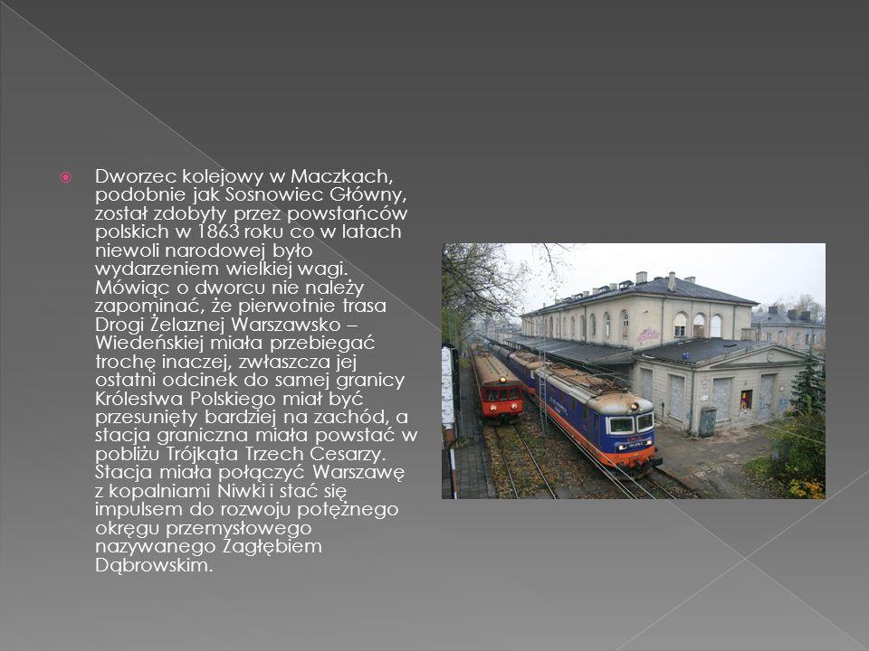 Dworzec kolejowy w Maczkach, podobnie jak Sosnowiec Główny, został zdobyty przez powstańców polskich w 1863 roku co w latach niewoli narodowej było wydarzeniem wielkiej wagi.