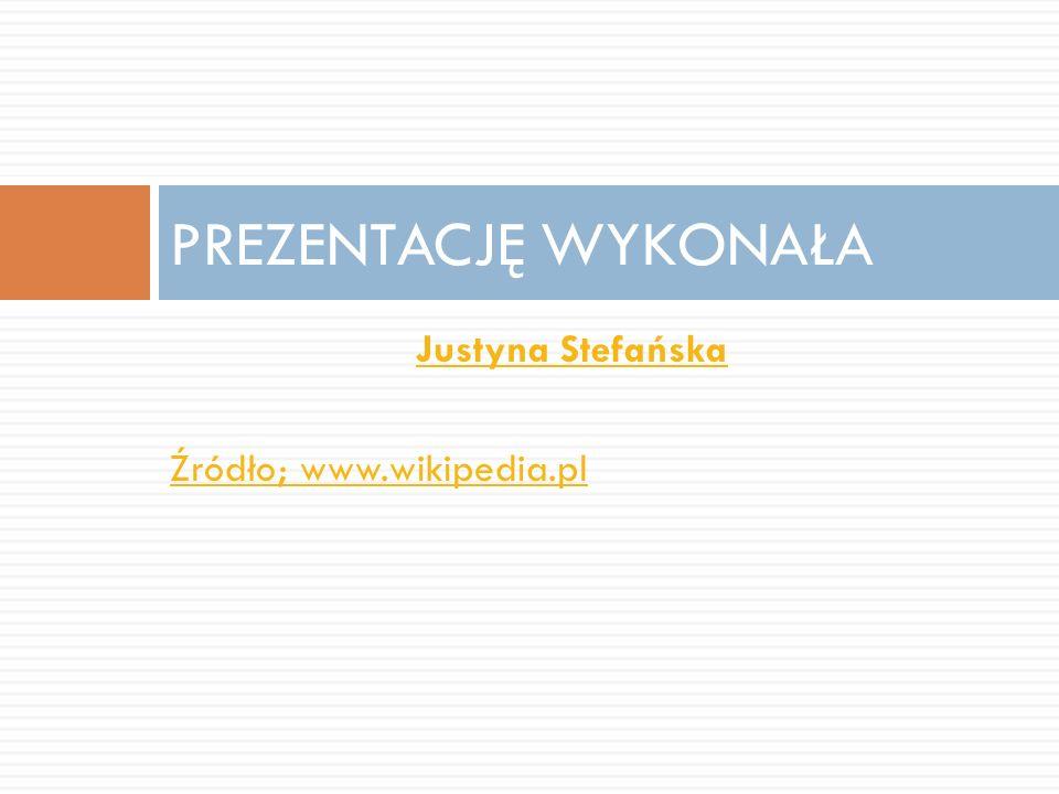 PREZENTACJĘ WYKONAŁA Justyna Stefańska Źródło; www.wikipedia.pl