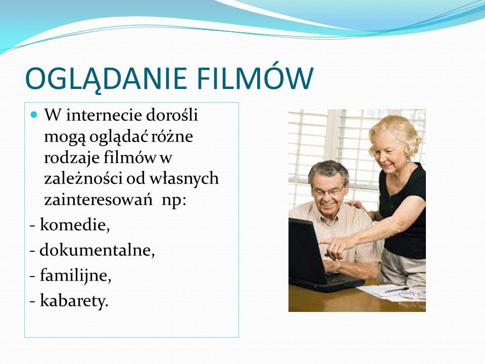 OGLĄDANIE FILMÓW W internecie dorośli mogą oglądać różne rodzaje filmów w zależności od własnych zainteresowań np: