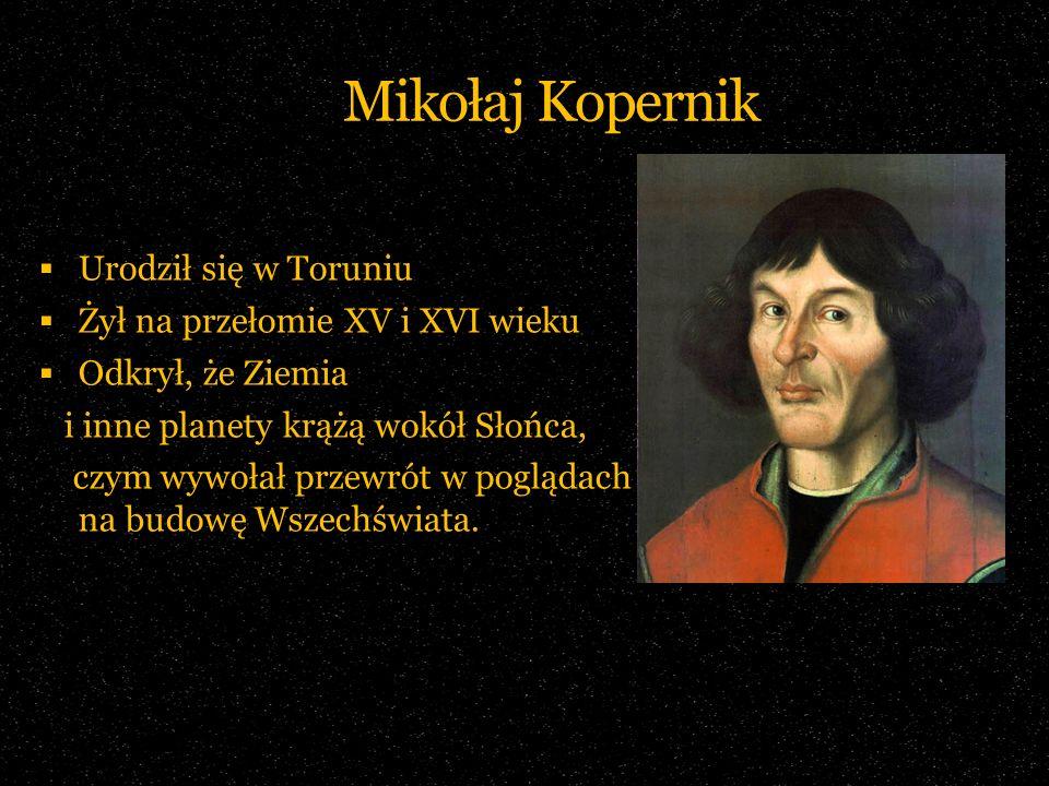 Mikołaj Kopernik Urodził się w Toruniu Żył na przełomie XV i XVI wieku