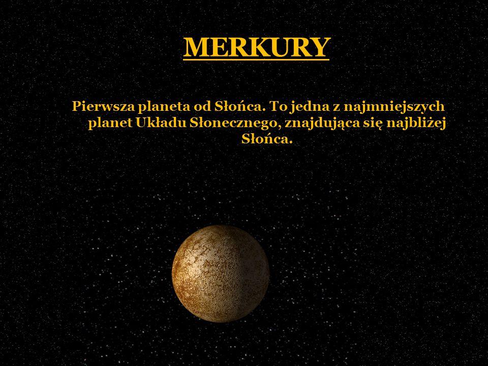 MERKURY Pierwsza planeta od Słońca.