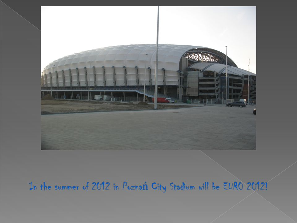 In the summer of 2012 in Poznań City Stadium will be EUR0 2012!