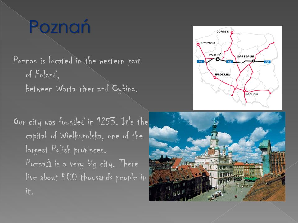 Poznań Poznan is located in the western part of Poland, between Warta river and Cybina.