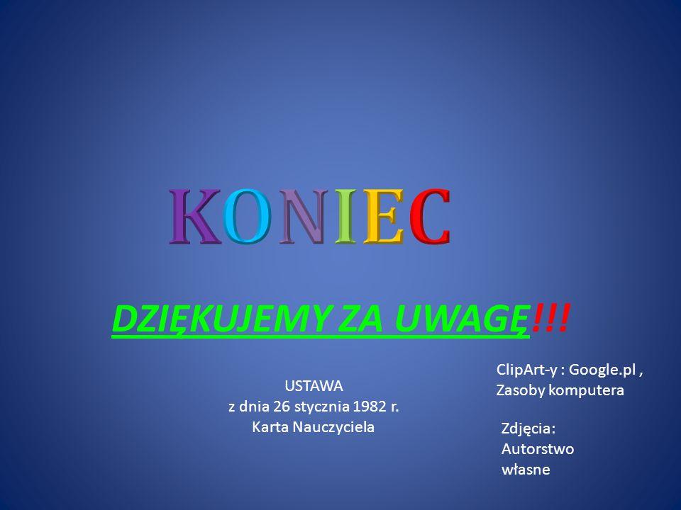 KONIEC DZIĘKUJEMY ZA UWAGĘ!!! ClipArt-y : Google.pl , Zasoby komputera