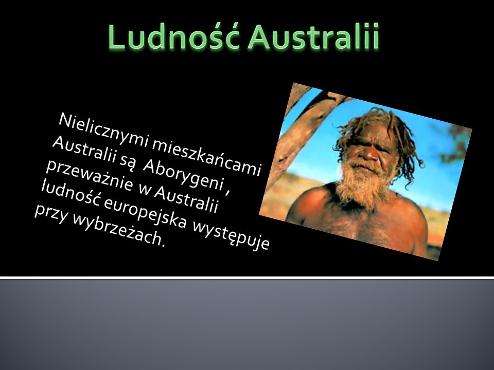 Ludność Australii Nielicznymi mieszkańcami Australii są Aborygeni , przeważnie w Australii ludność europejska występuje przy wybrzeżach.