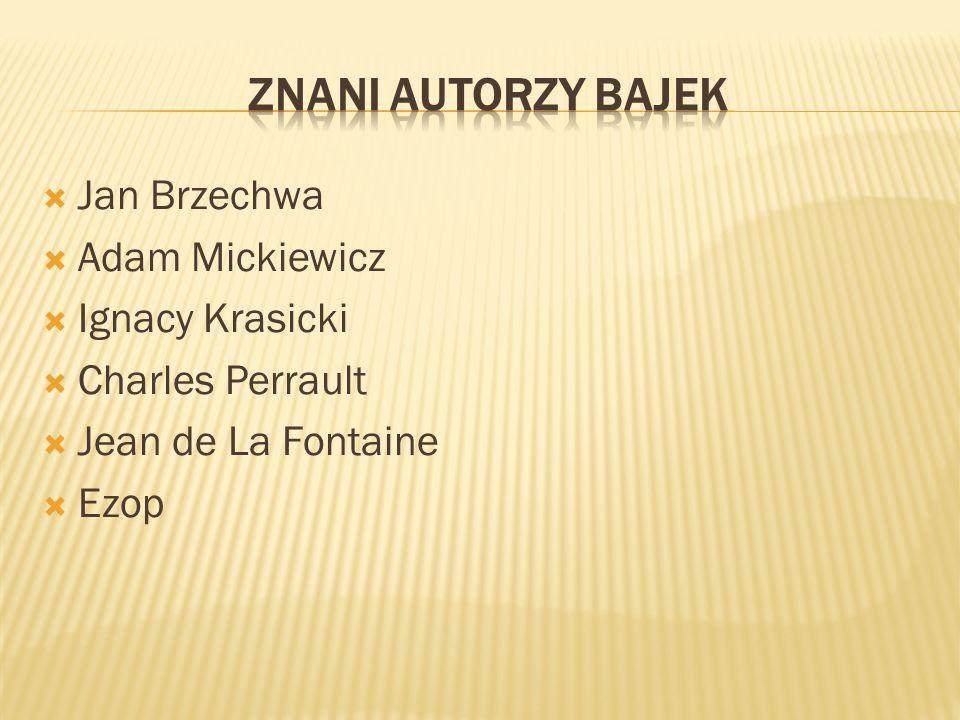 Znani autorzy bajek Jan Brzechwa Adam Mickiewicz Ignacy Krasicki
