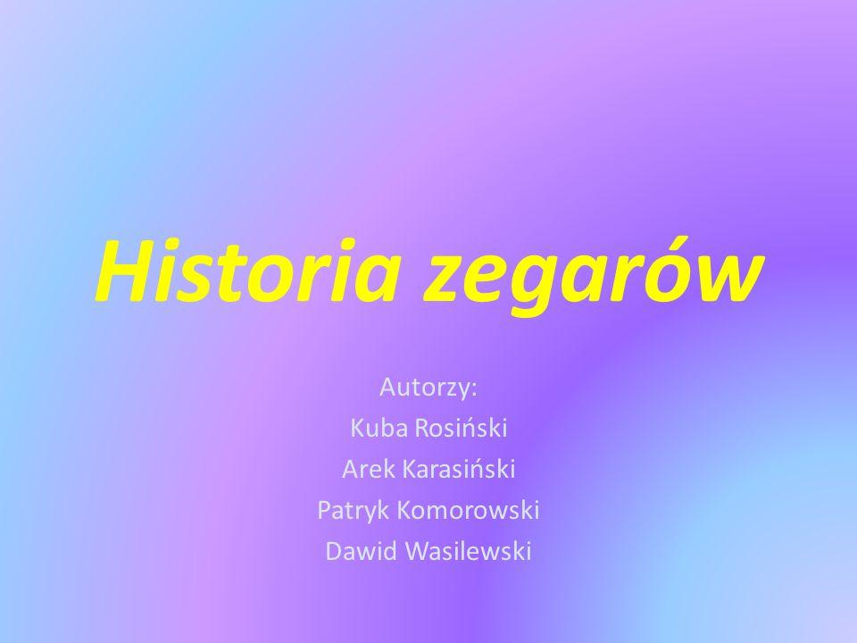Historia zegarów Autorzy: Kuba Rosiński Arek Karasiński