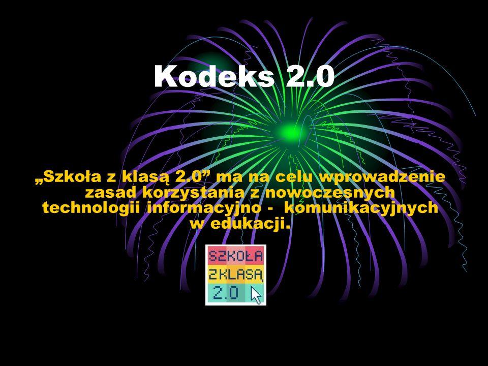 """Kodeks 2.0 """"Szkoła z klasą 2.0 ma na celu wprowadzenie zasad korzystania z nowoczesnych technologii informacyjno - komunikacyjnych w edukacji."""