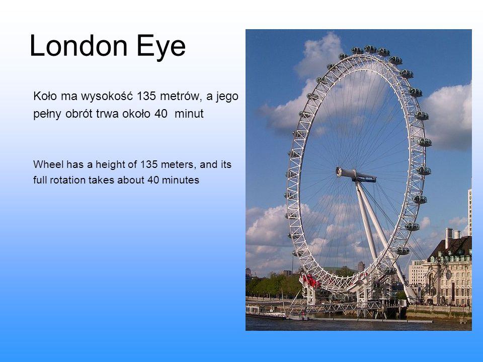 London Eye Koło ma wysokość 135 metrów, a jego