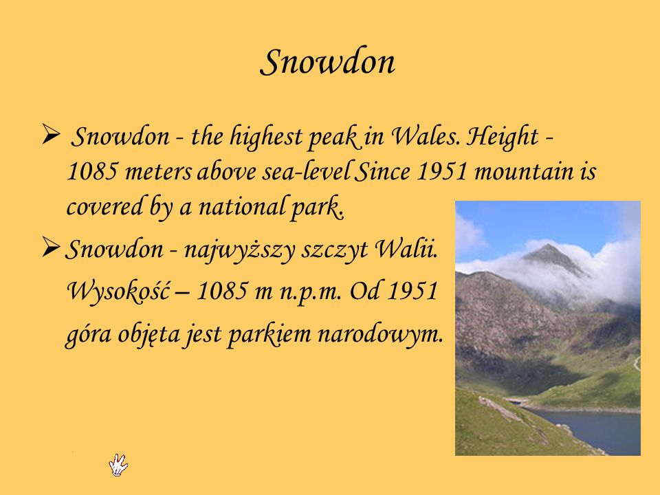 Snowdon Snowdon - the highest peak in Wales. Height - 1085 meters above sea-level Since 1951 mountain is covered by a national park.