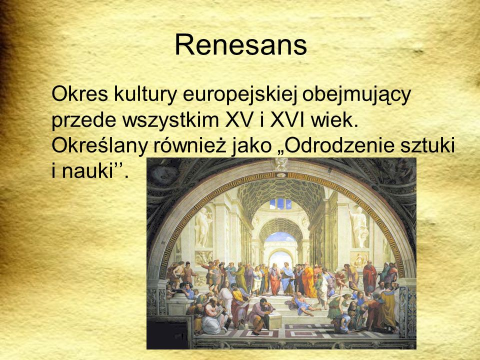 Renesans Okres kultury europejskiej obejmujący przede wszystkim XV i XVI wiek.
