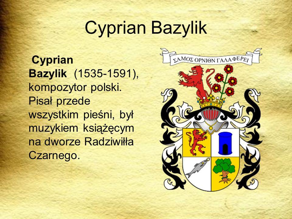 Cyprian Bazylik Cyprian Bazylik (1535-1591), kompozytor polski.