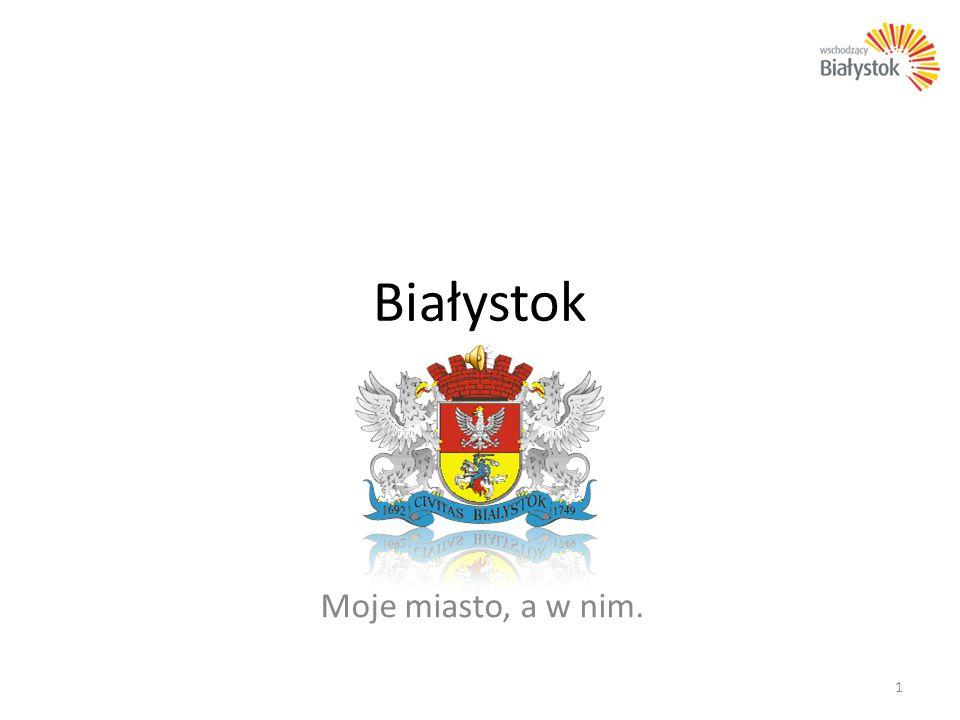 Białystok Moje miasto, a w nim.
