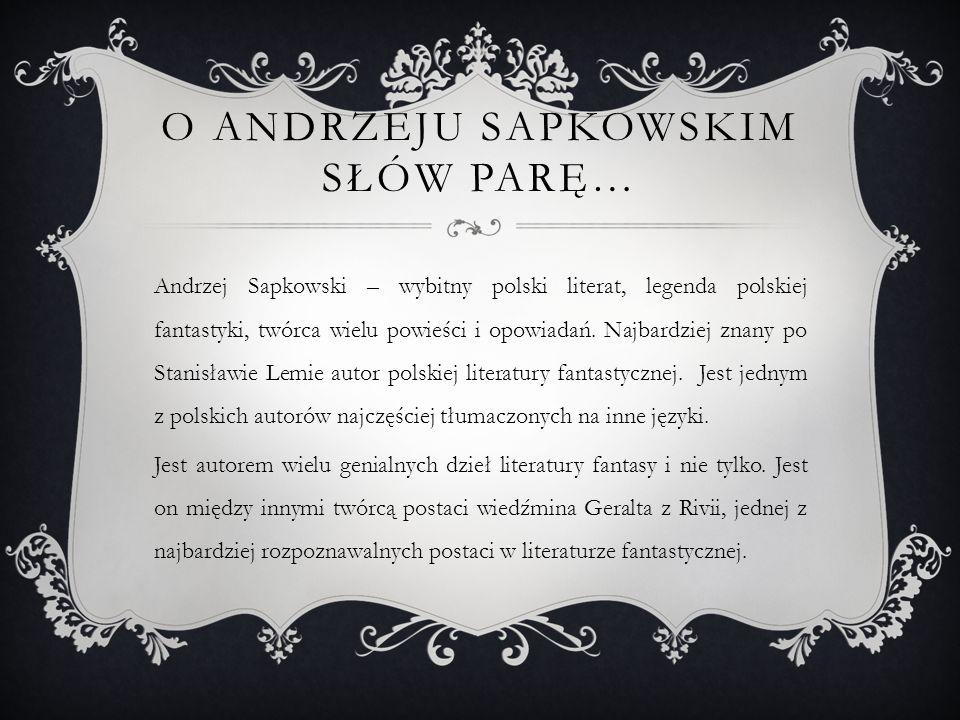O Andrzeju Sapkowskim słów parę…