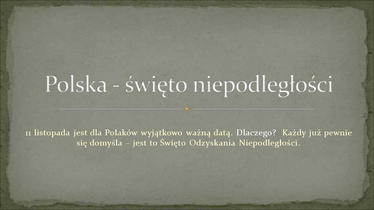 11 listopada jest dla Polaków wyjątkowo ważną datą. Dlaczego