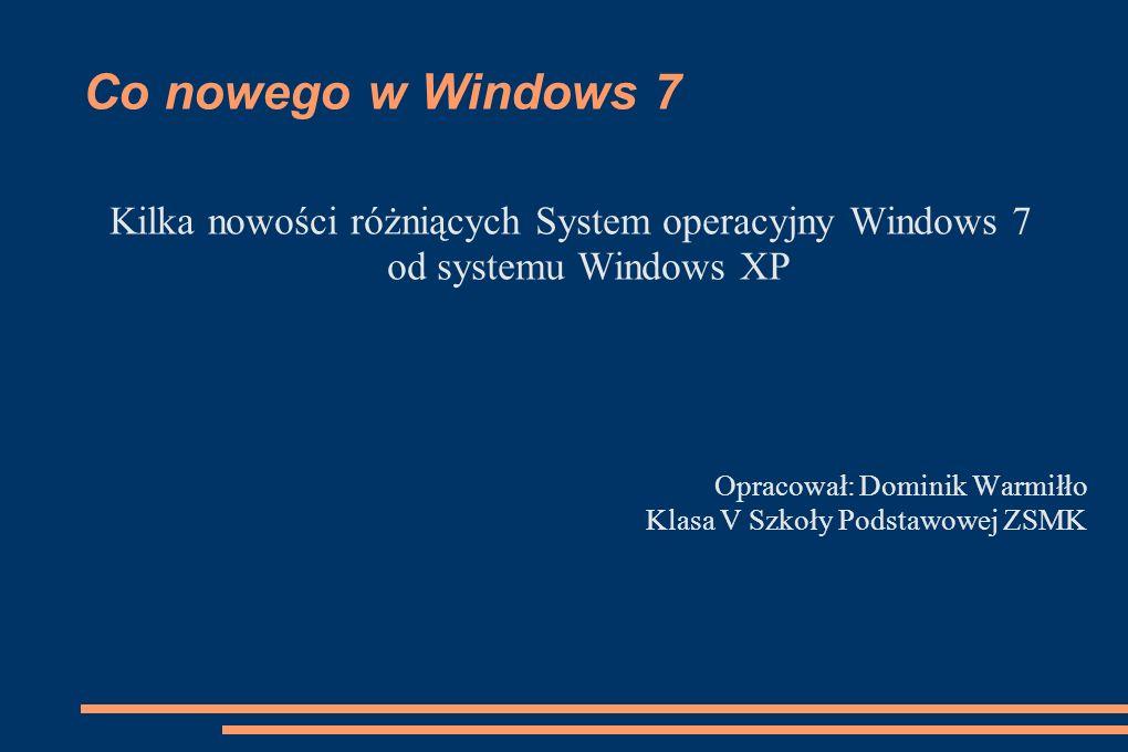 Co nowego w Windows 7 Kilka nowości różniących System operacyjny Windows 7 od systemu Windows XP.