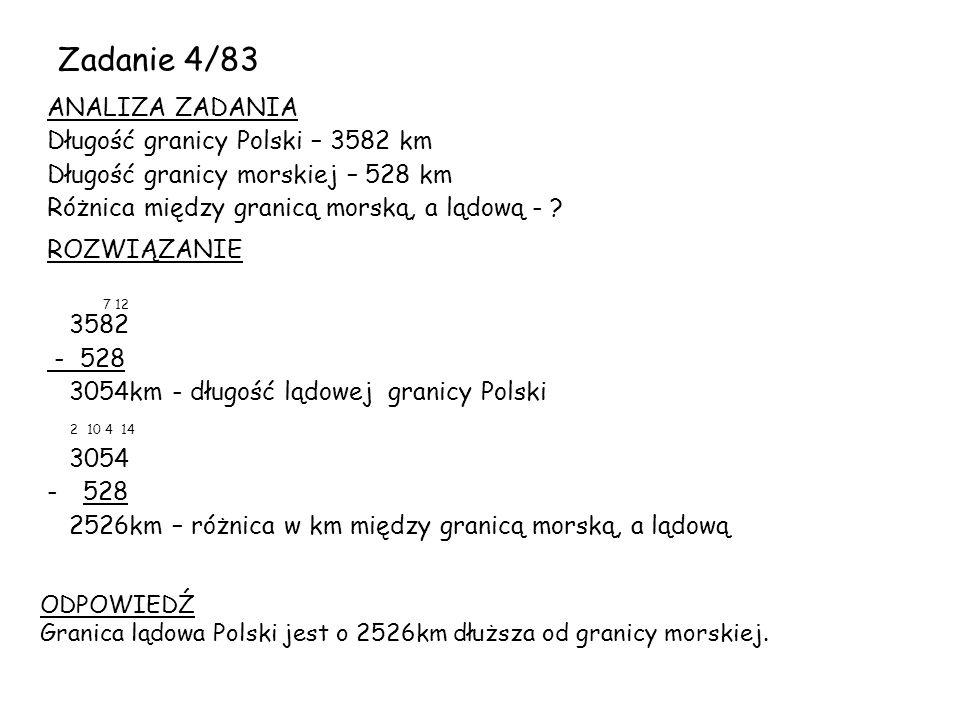 Zadanie 4/83 ANALIZA ZADANIA Długość granicy Polski – 3582 km Długość granicy morskiej – 528 km Różnica między granicą morską, a lądową -