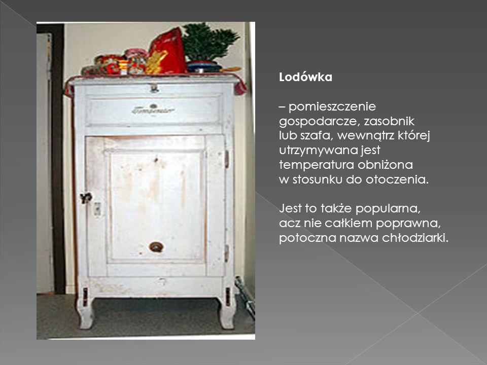 Lodówka – pomieszczenie gospodarcze, zasobnik. lub szafa, wewnątrz której utrzymywana jest temperatura obniżona.