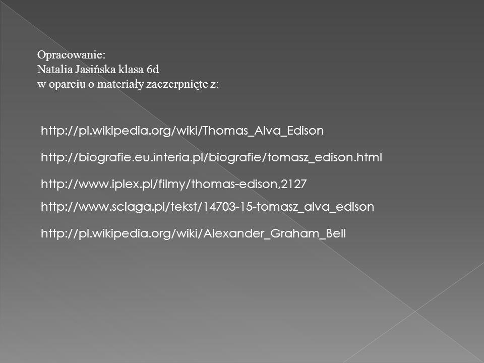 Opracowanie: Natalia Jasińska klasa 6d. w oparciu o materiały zaczerpnięte z: http://pl.wikipedia.org/wiki/Thomas_Alva_Edison.