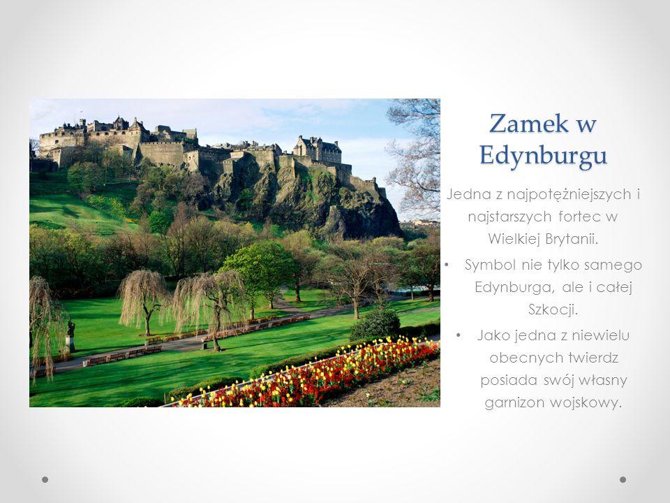 Zamek w Edynburgu Jedna z najpotężniejszych i najstarszych fortec w Wielkiej Brytanii. Symbol nie tylko samego Edynburga, ale i całej Szkocji.