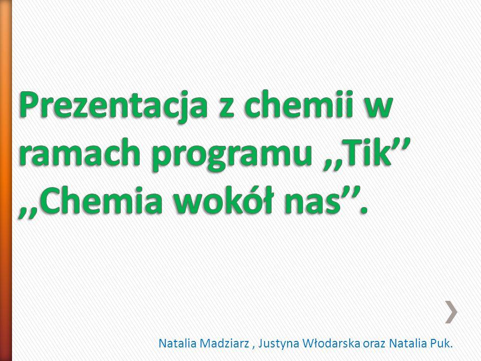 Prezentacja z chemii w ramach programu ,,Tik'' ,,Chemia wokół nas''.