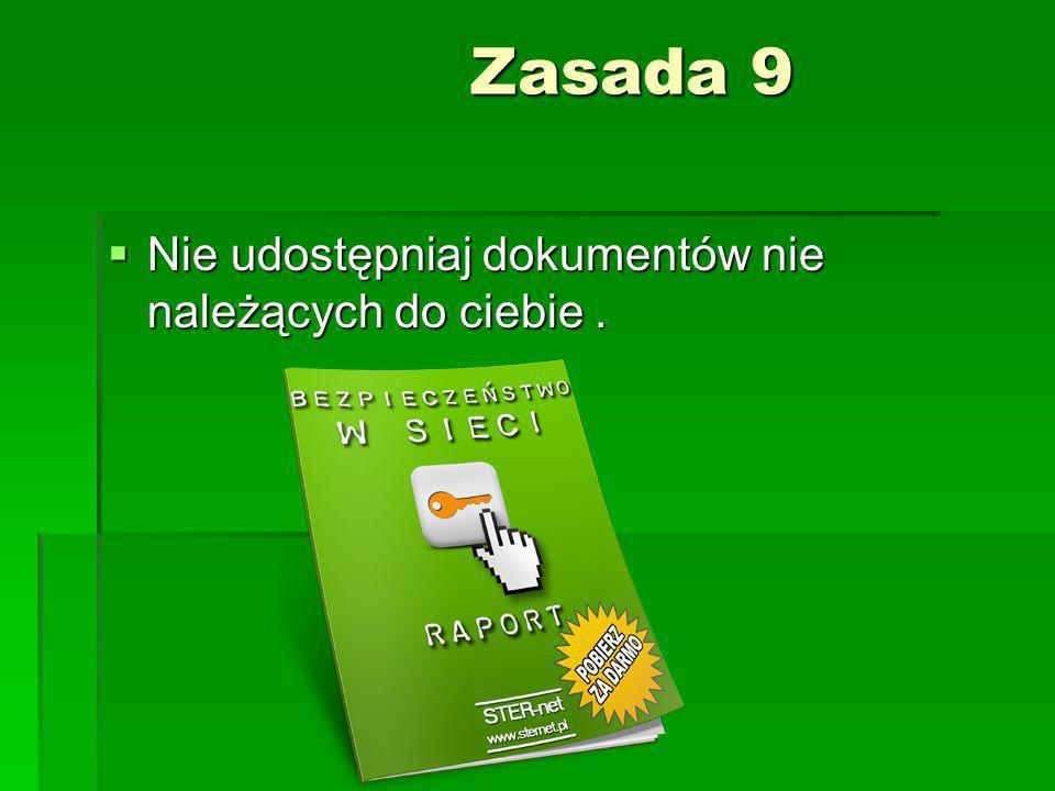 Zasada 9 Nie udostępniaj dokumentów nie należących do ciebie .