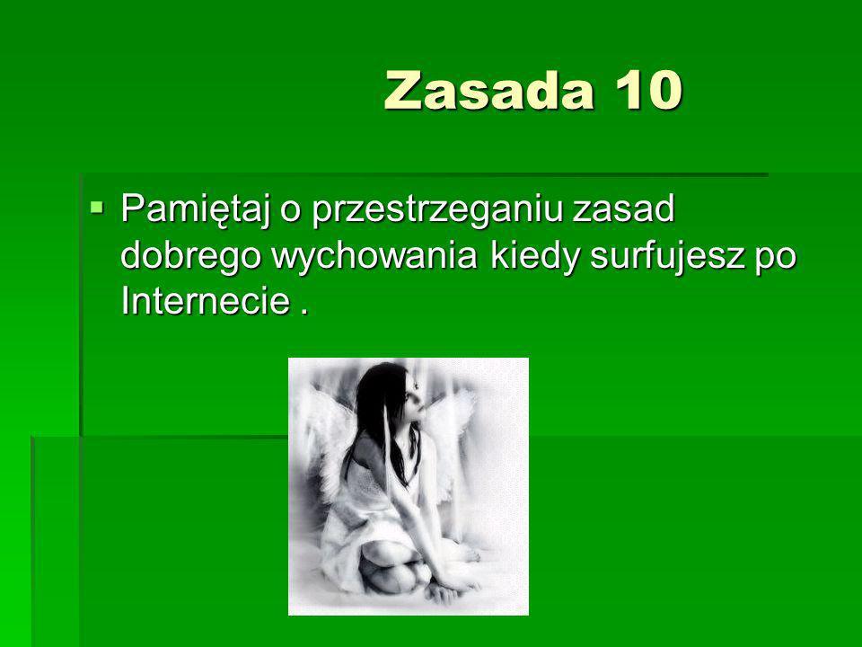 Zasada 10 Pamiętaj o przestrzeganiu zasad dobrego wychowania kiedy surfujesz po Internecie .