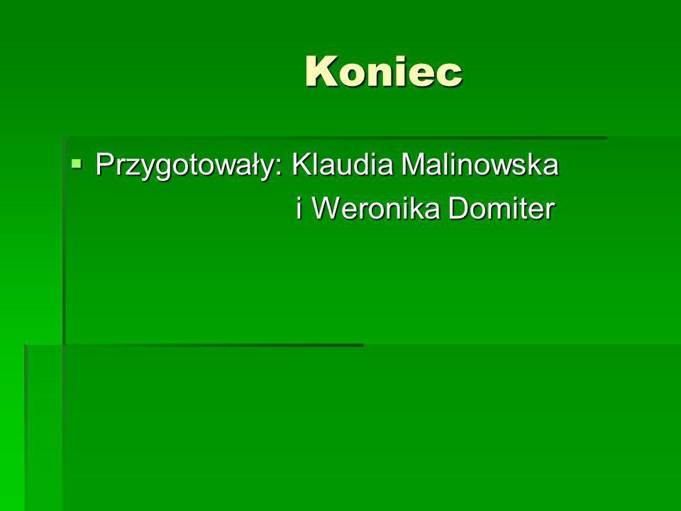 Koniec Przygotowały: Klaudia Malinowska i Weronika Domiter