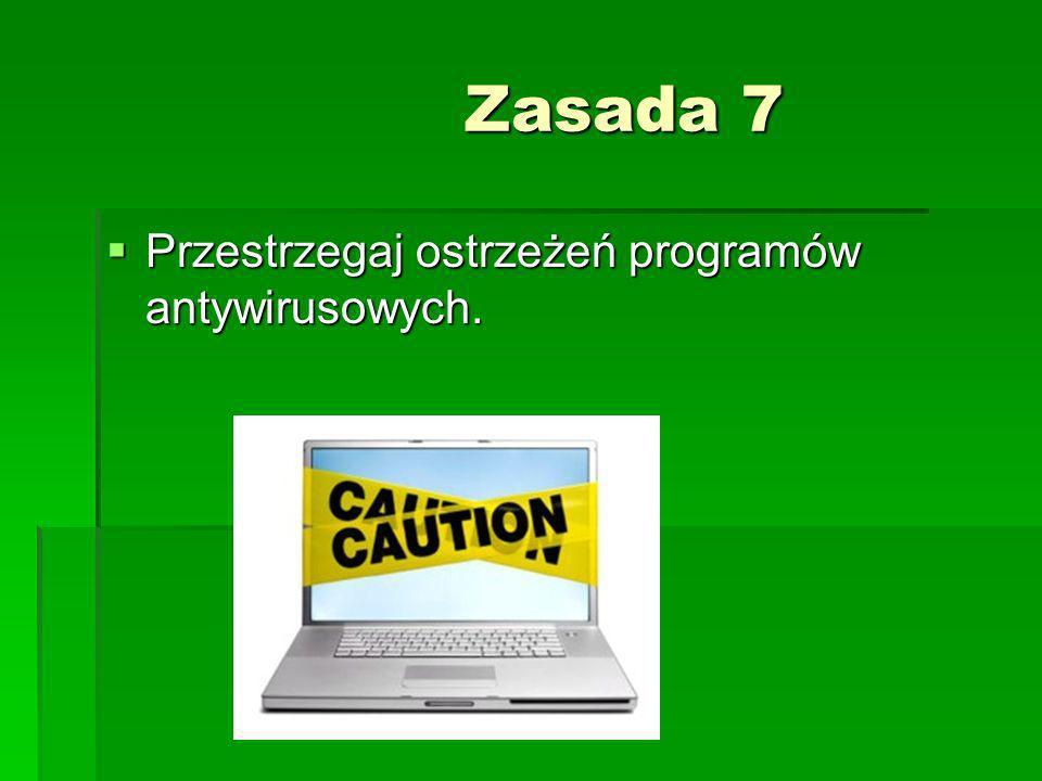 Zasada 7 Przestrzegaj ostrzeżeń programów antywirusowych.