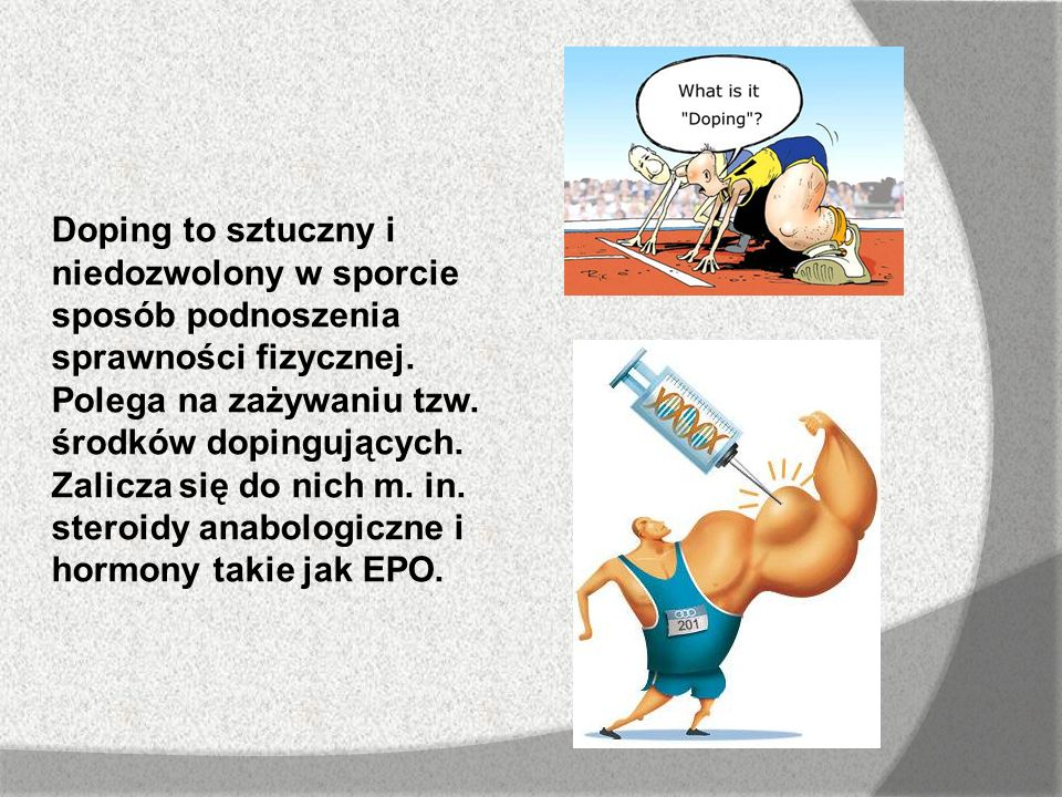 Doping to sztuczny i niedozwolony w sporcie sposób podnoszenia sprawności fizycznej.