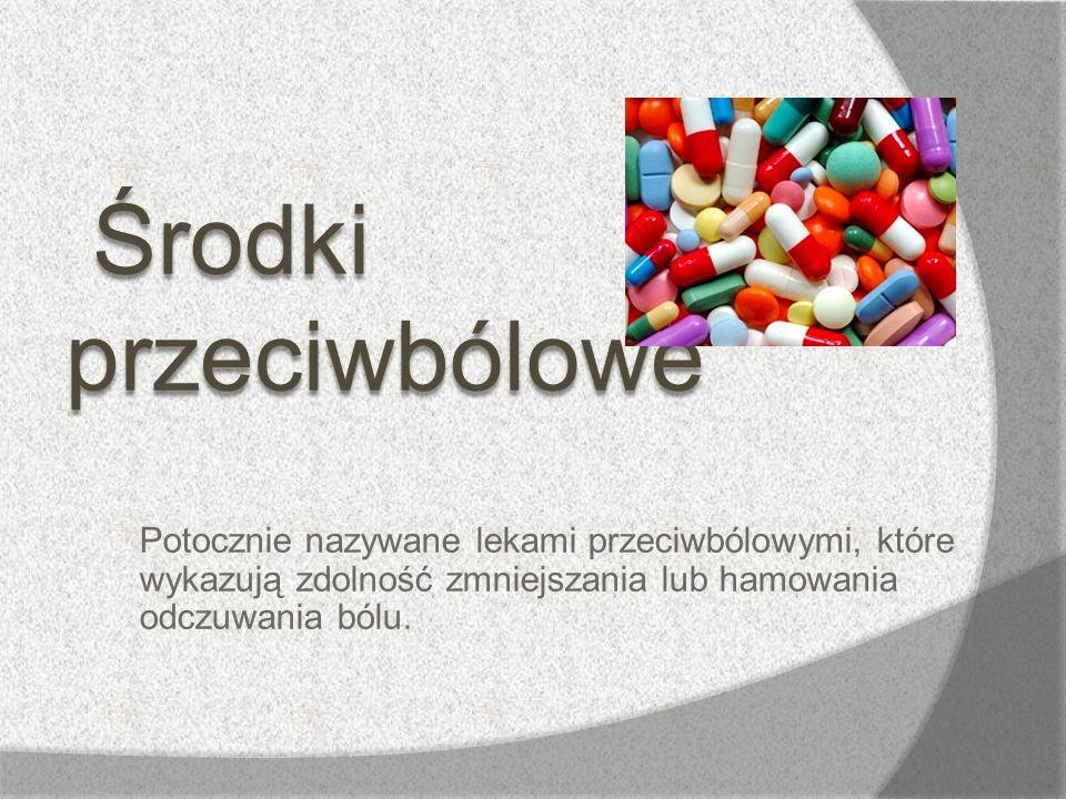 Środki przeciwbólowe Potocznie nazywane lekami przeciwbólowymi, które wykazują zdolność zmniejszania lub hamowania odczuwania bólu.