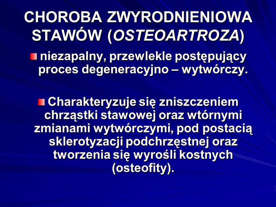 CHOROBA ZWYRODNIENIOWA STAWÓW (OSTEOARTROZA)