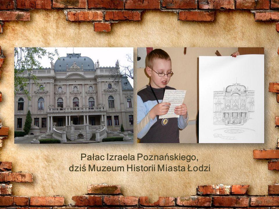 Pałac Izraela Poznańskiego, dziś Muzeum Historii Miasta Łodzi