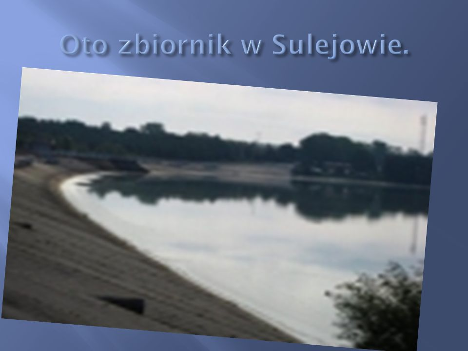 Oto zbiornik w Sulejowie.