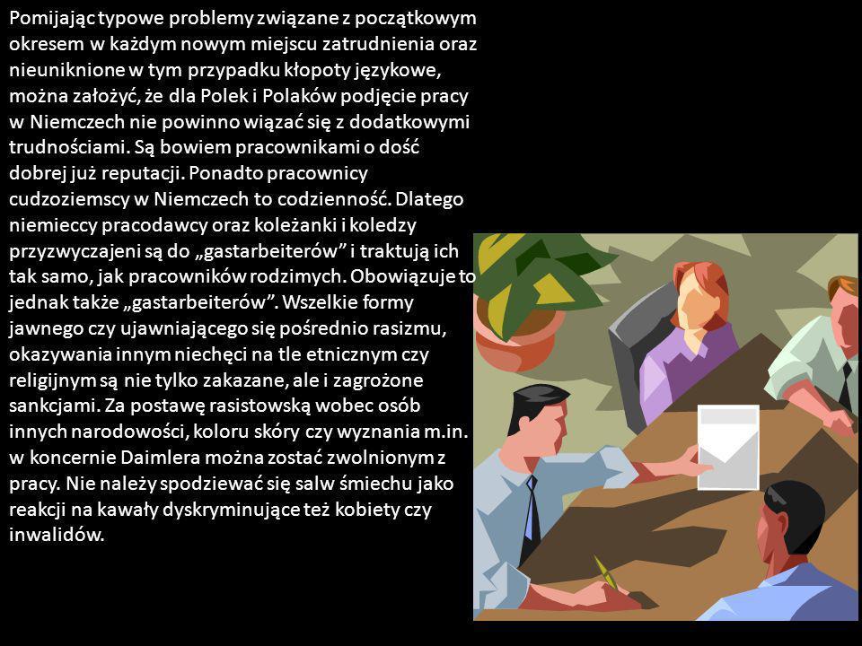 Pomijając typowe problemy związane z początkowym okresem w każdym nowym miejscu zatrudnienia oraz nieuniknione w tym przypadku kłopoty językowe, można założyć, że dla Polek i Polaków podjęcie pracy w Niemczech nie powinno wiązać się z dodatkowymi trudnościami.